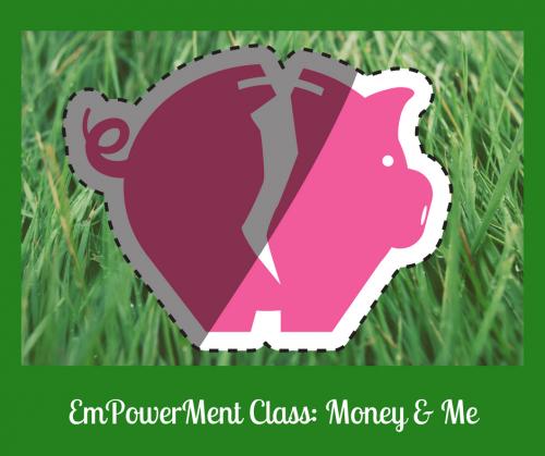 EmPowerMent Class: Money & Me